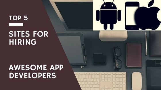 Top 5 Places to Hire Freelance iOS/Android or App Developers